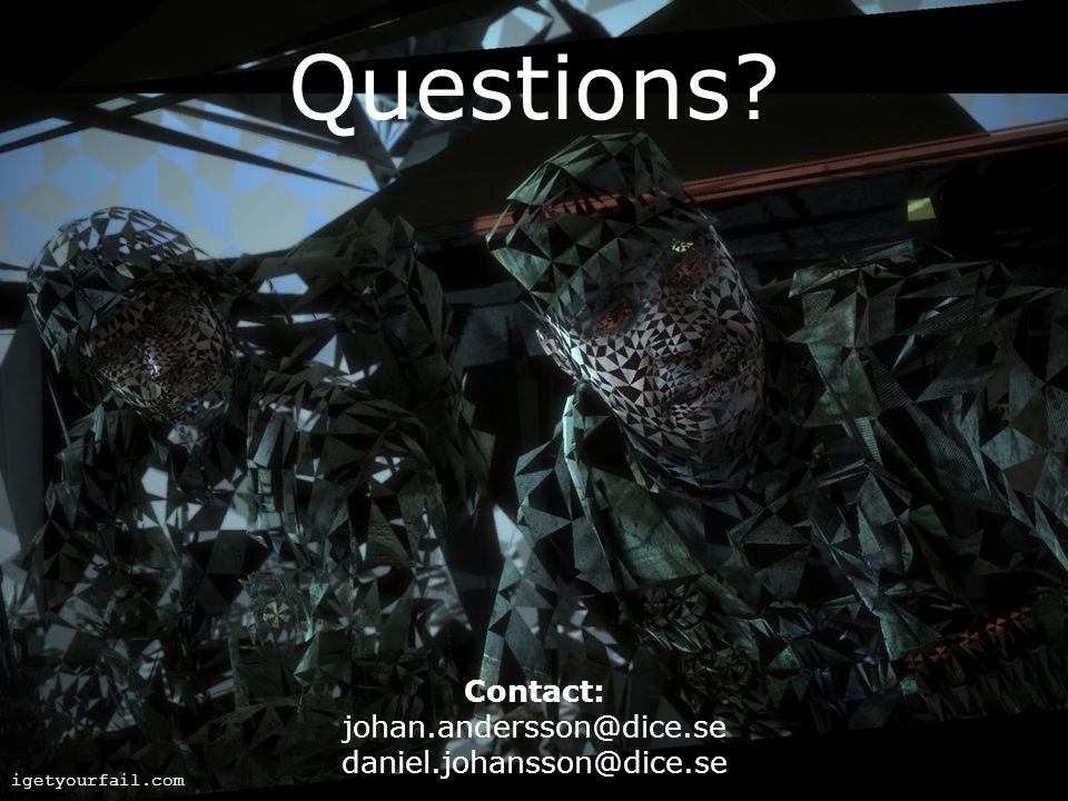 Questions Contact: johan.andersson@dice.se daniel.johansson@dice.se