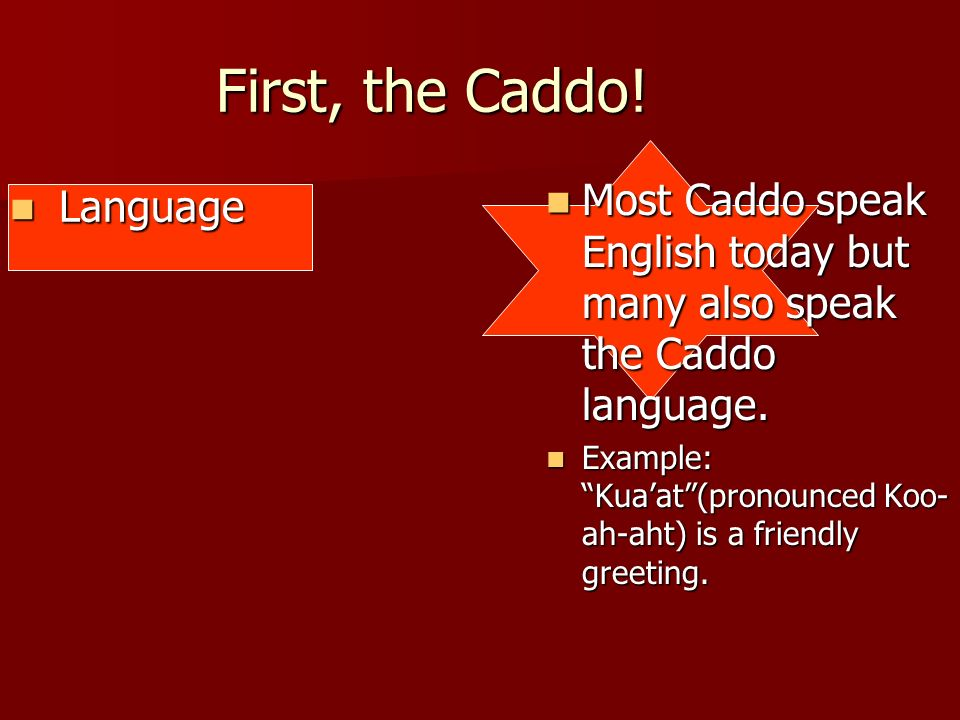 First, the Caddo!Most Caddo speak English today but many also speak the Caddo language.
