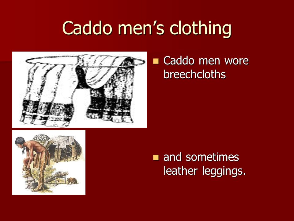 Caddo men's clothing Caddo men wore breechcloths
