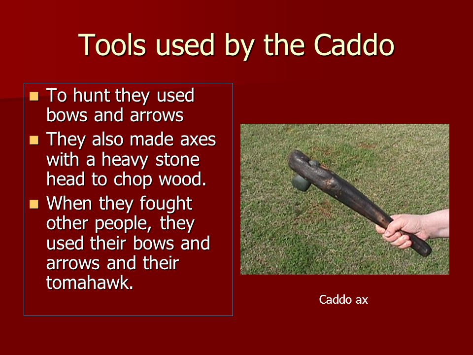 Tools used by the Caddo To hunt they used bows and arrows