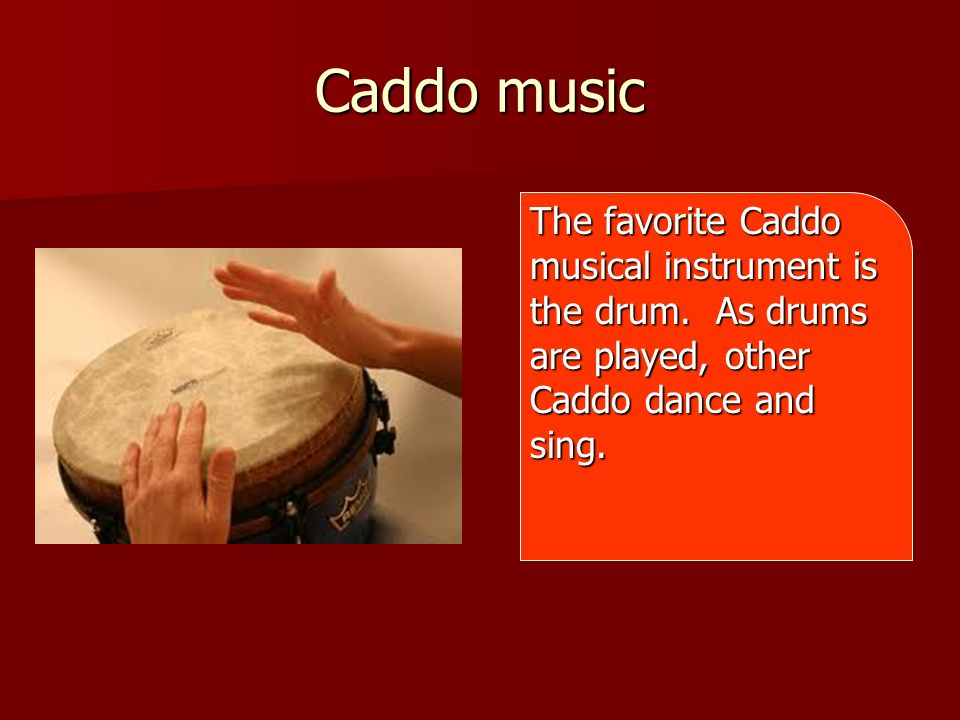 Caddo music The favorite Caddo musical instrument is the drum.
