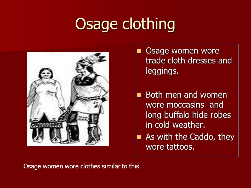 Osage clothing Osage women wore trade cloth dresses and leggings.