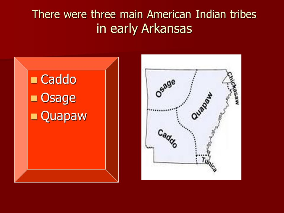 There were three main American Indian tribes in early Arkansas