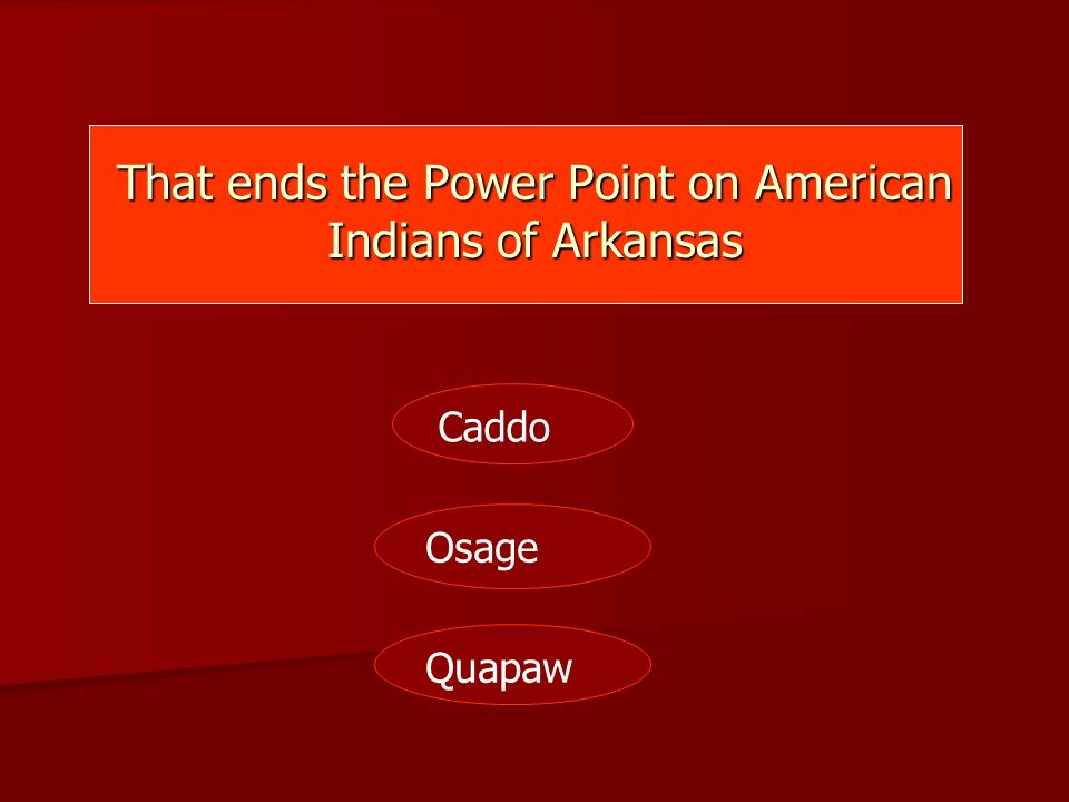 That ends the Power Point on American Indians of Arkansas