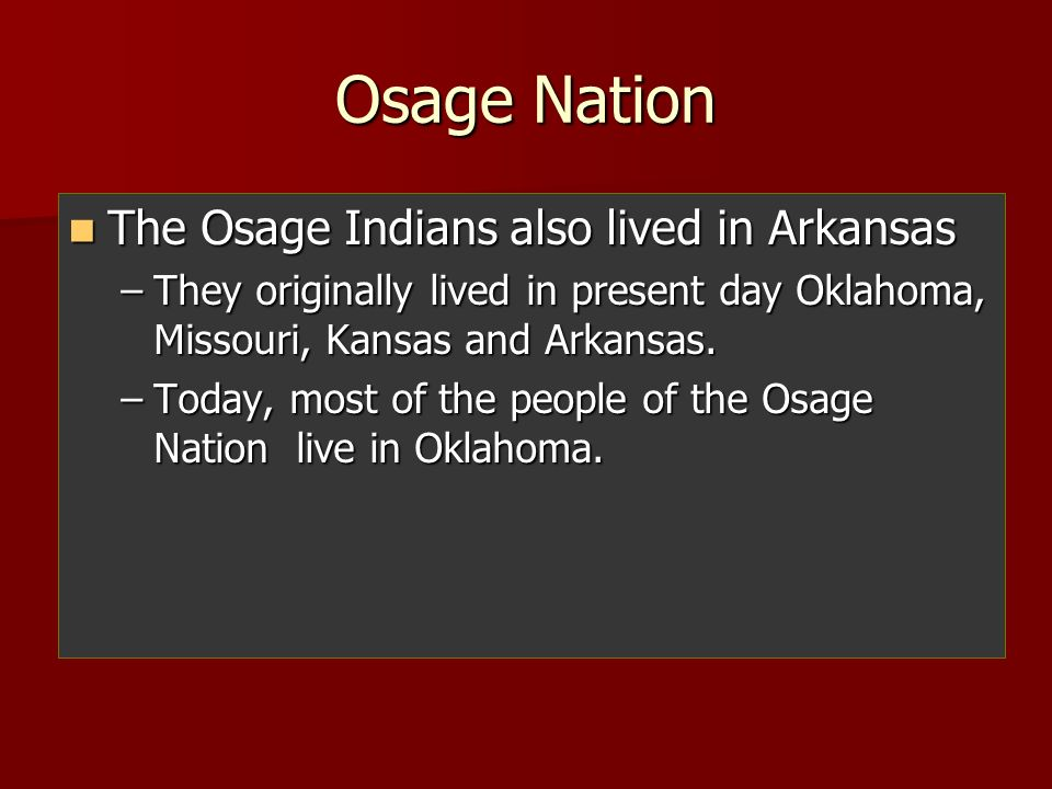 Osage Nation The Osage Indians also lived in Arkansas