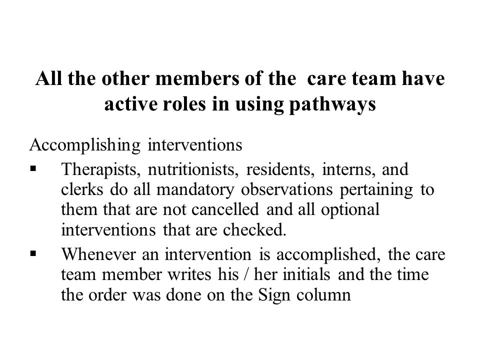 All the other members of the care team have active roles in using pathways