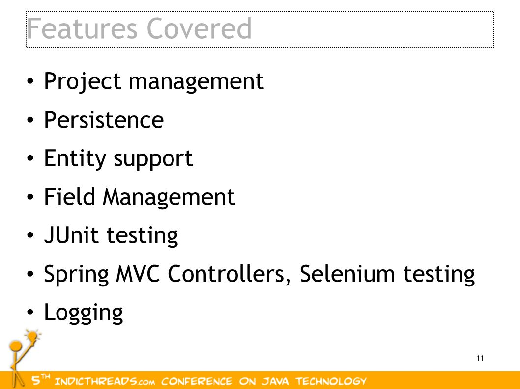Features Covered Project management Persistence Entity support