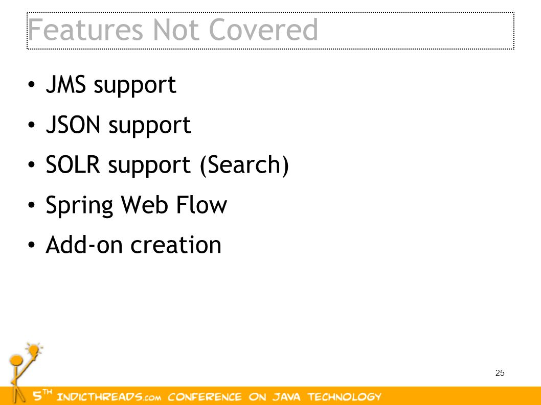 Features Not Covered JMS support JSON support SOLR support (Search)