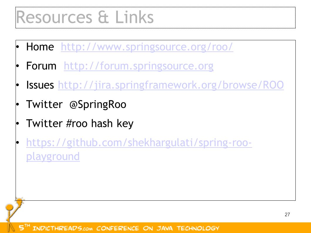 Resources & Links Home http://www.springsource.org/roo/