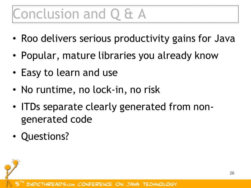 Conclusion and Q & A Roo delivers serious productivity gains for Java