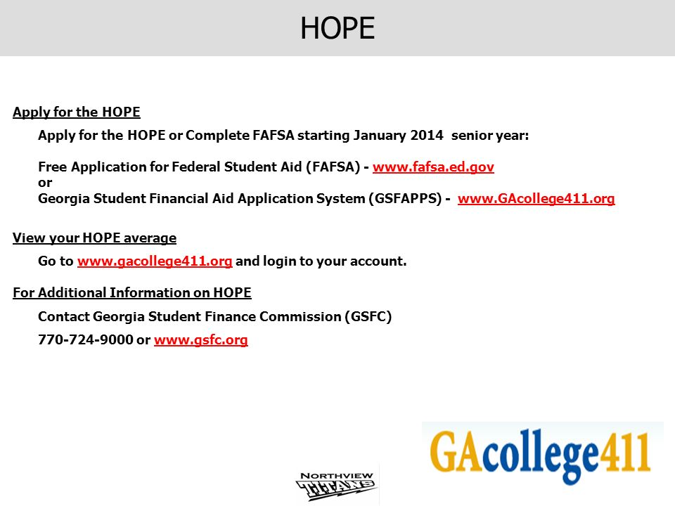 HOPE Apply for the HOPE. Apply for the HOPE or Complete FAFSA starting January 2014 senior year: