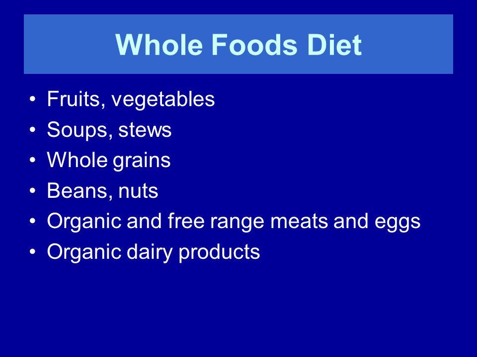 Whole Foods Diet Fruits, vegetables Soups, stews Whole grains