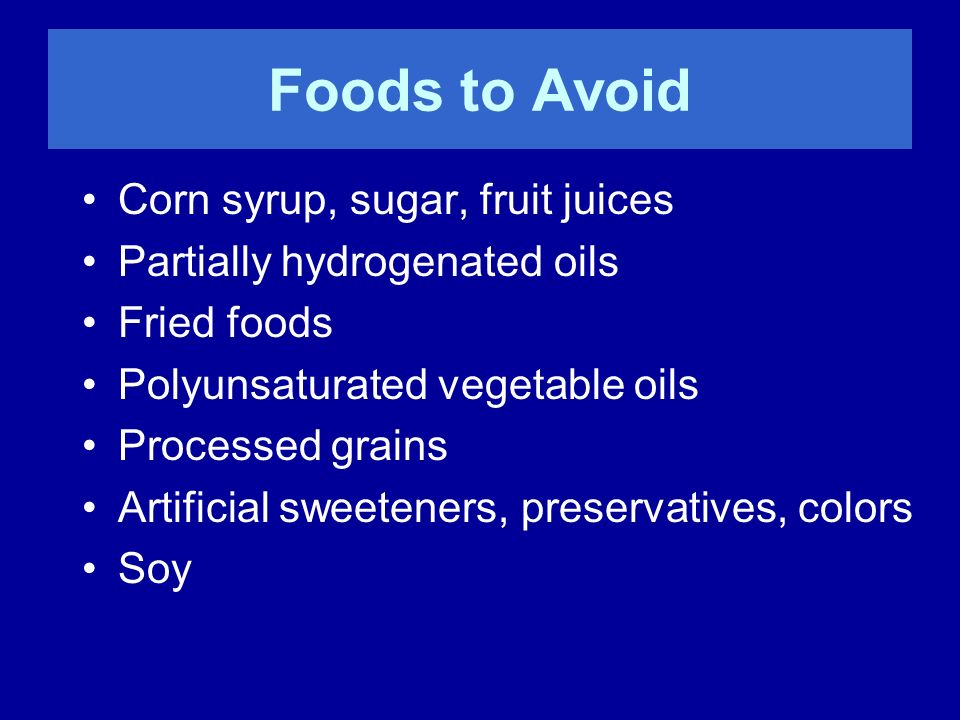 Foods to Avoid Corn syrup, sugar, fruit juices