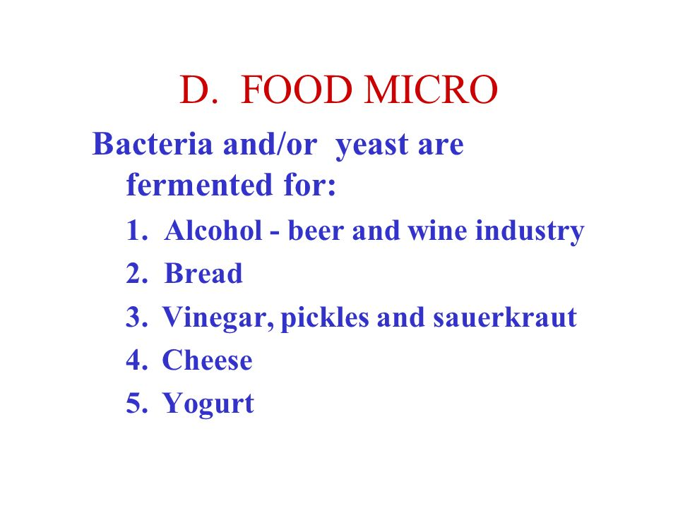 D. FOOD MICRO Bacteria and/or yeast are fermented for: