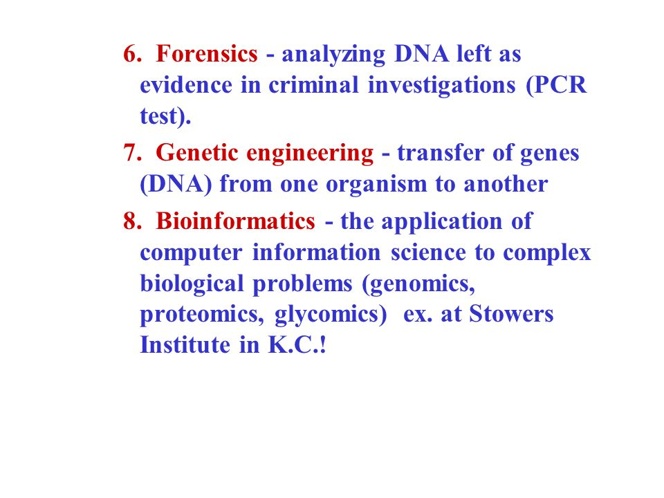 6. Forensics - analyzing DNA left as evidence in criminal investigations (PCR test).