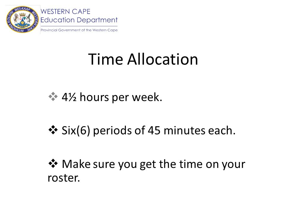 Time Allocation 4½ hours per week. Six(6) periods of 45 minutes each.