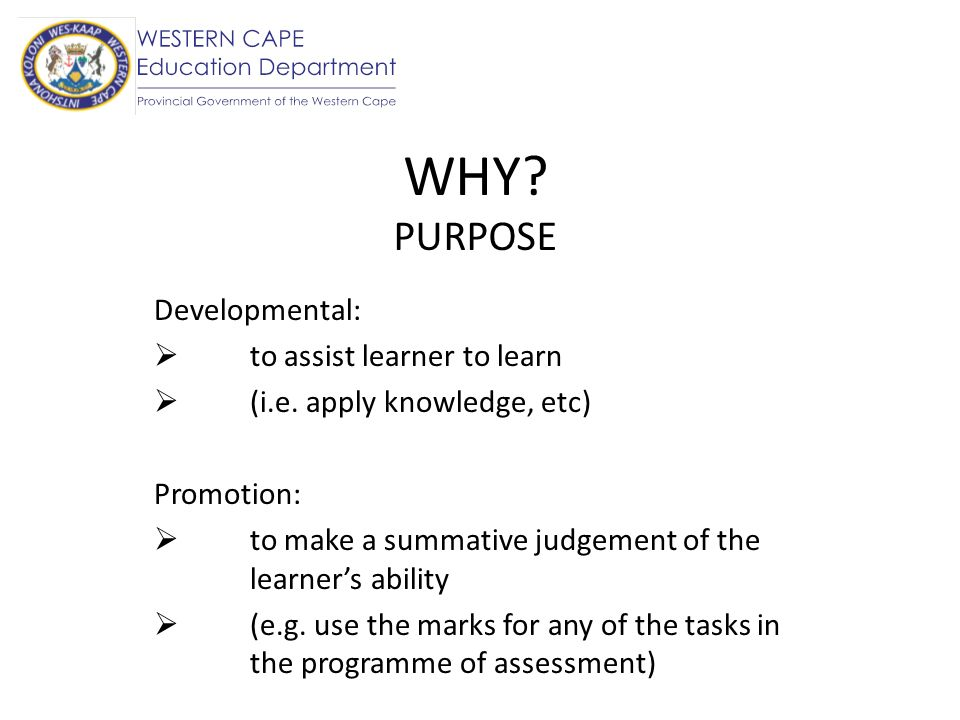 WHY PURPOSE Developmental: to assist learner to learn