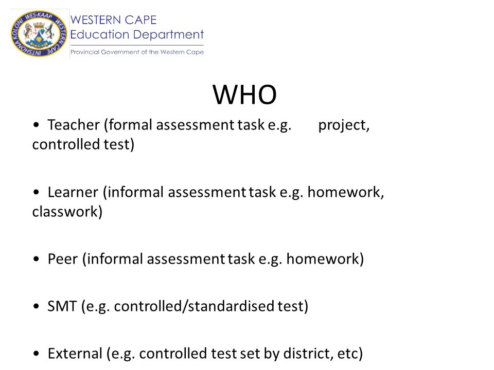 WHO Teacher (formal assessment task e.g. project, controlled test)