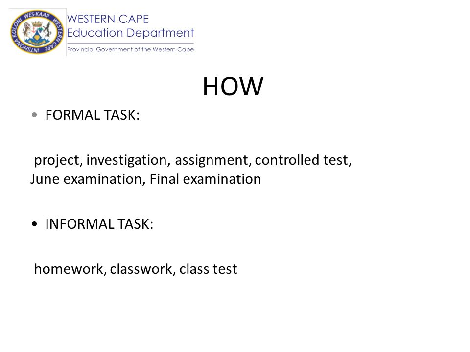 HOW FORMAL TASK: project, investigation, assignment, controlled test, June examination, Final examination.