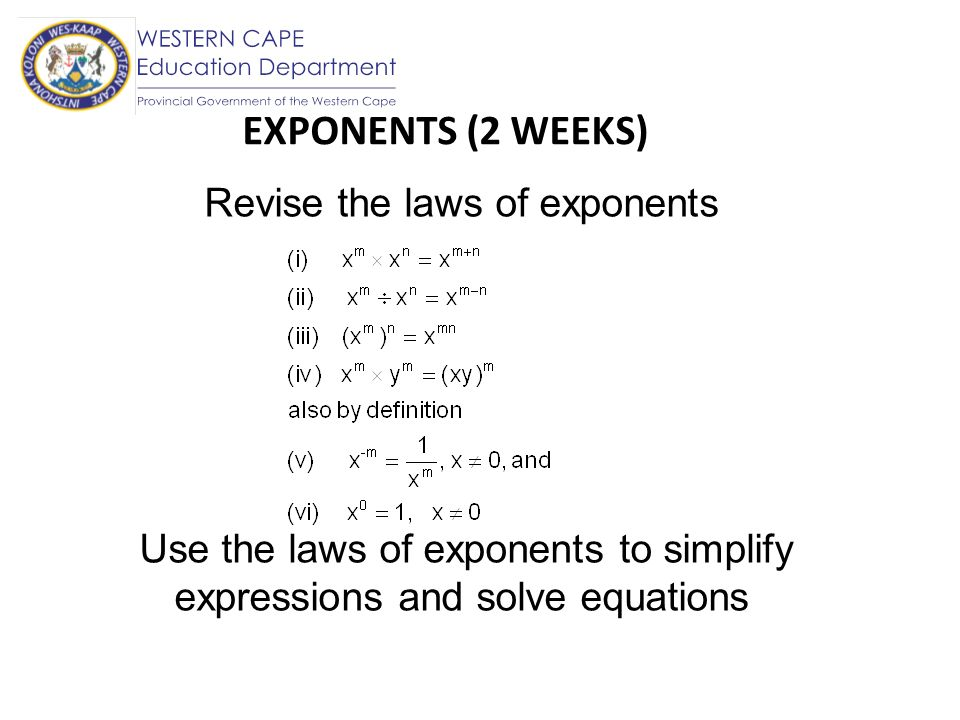 EXPONENTS (2 WEEKS) Revise the laws of exponents