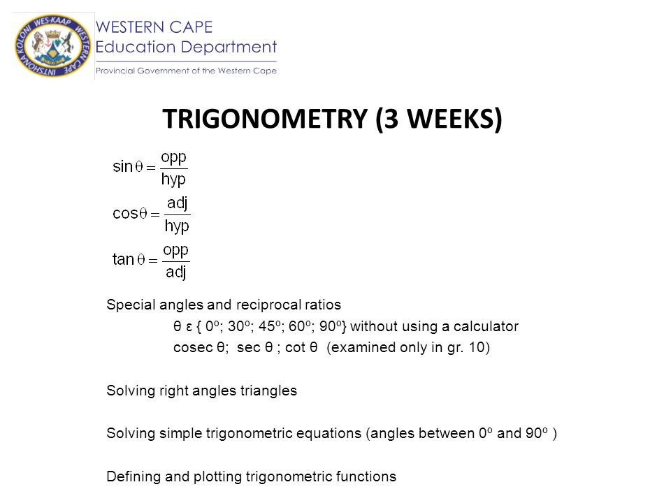TRIGONOMETRY (3 WEEKS) Special angles and reciprocal ratios