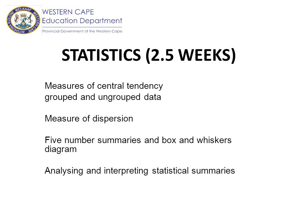 STATISTICS (2.5 WEEKS) Measures of central tendency