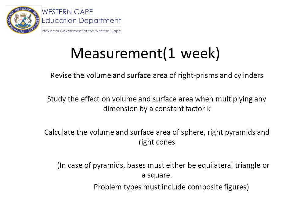 Measurement(1 week) Revise the volume and surface area of right-prisms and cylinders.