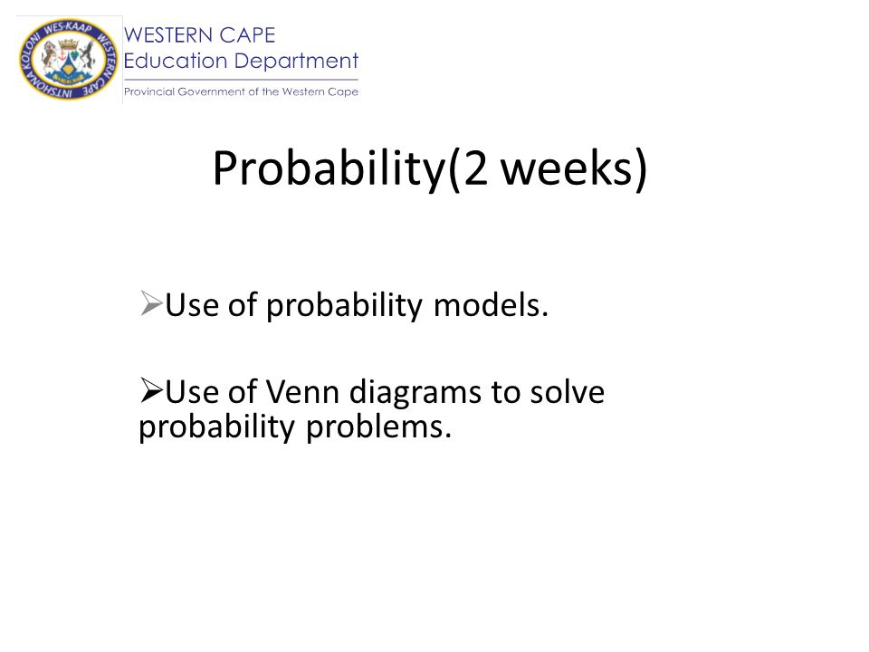 Probability(2 weeks) Use of probability models.