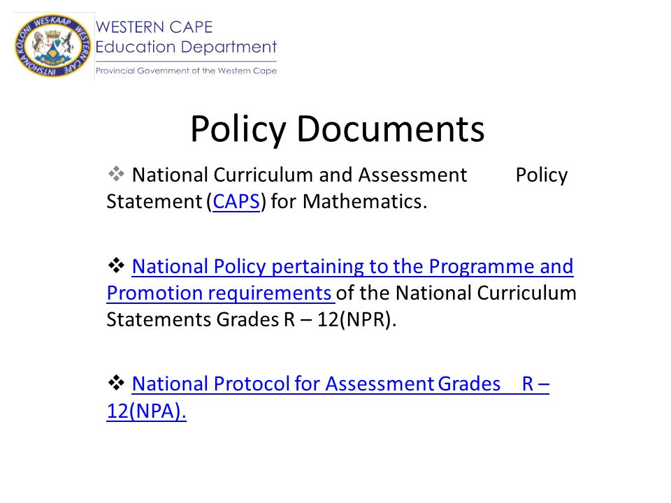 Policy Documents National Curriculum and Assessment Policy Statement (CAPS) for Mathematics.