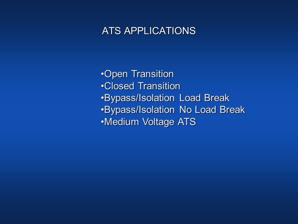 ATS APPLICATIONSOpen Transition. Closed Transition. Bypass/Isolation Load Break. Bypass/Isolation No Load Break.