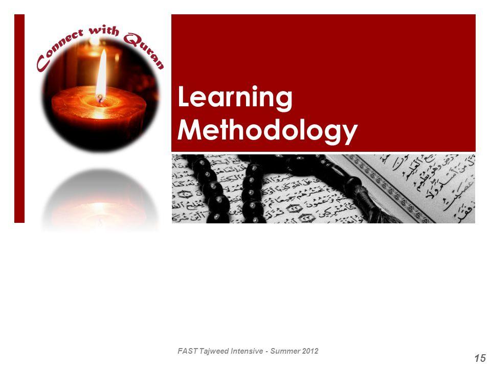 Learning Methodology FAST Tajweed Intensive - Summer 2012