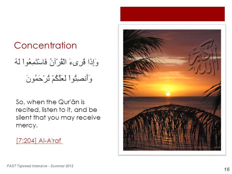 Concentration وَإِذَا قُرِىءَ الْقُرْآنُ فَاسْتَمِعُواْ لَهُ وَأَنصِتُواْ لَعَلَّكُمْ تُرْحَمُونَ