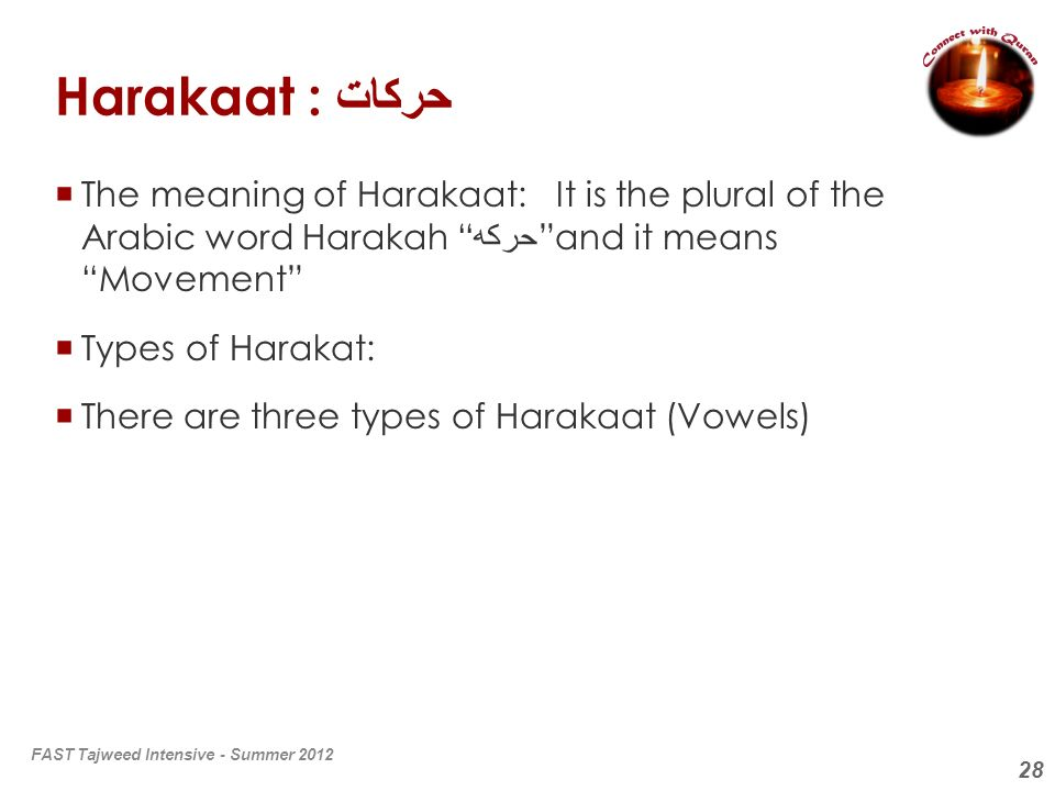 Harakaat : حركاتThe meaning of Harakaat: It is the plural of the Arabic word Harakah حركه and it means Movement