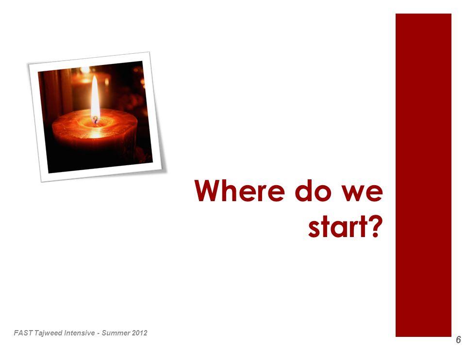 Where do we start FAST Tajweed Intensive - Summer 2012
