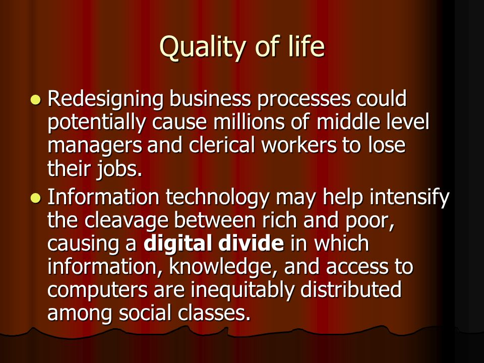 Quality of life Redesigning business processes could potentially cause millions of middle level managers and clerical workers to lose their jobs.