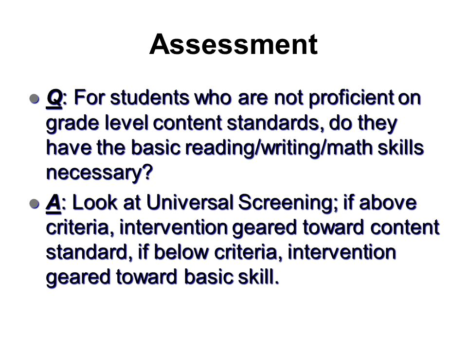 Assessment Q: For students who are not proficient on grade level content standards, do they have the basic reading/writing/math skills necessary