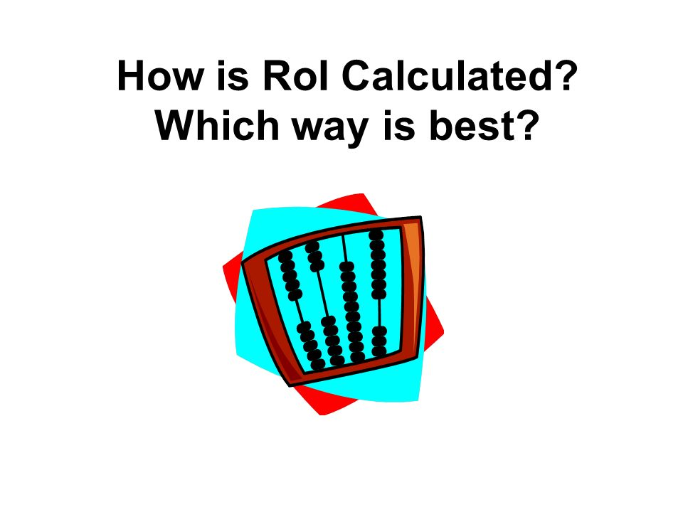 How is RoI Calculated Which way is best