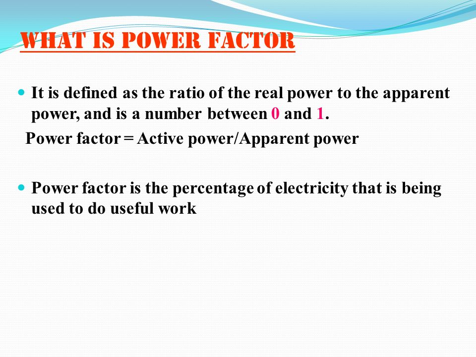What is power factor It is defined as the ratio of the real power to the apparent power, and is a number between 0 and 1.