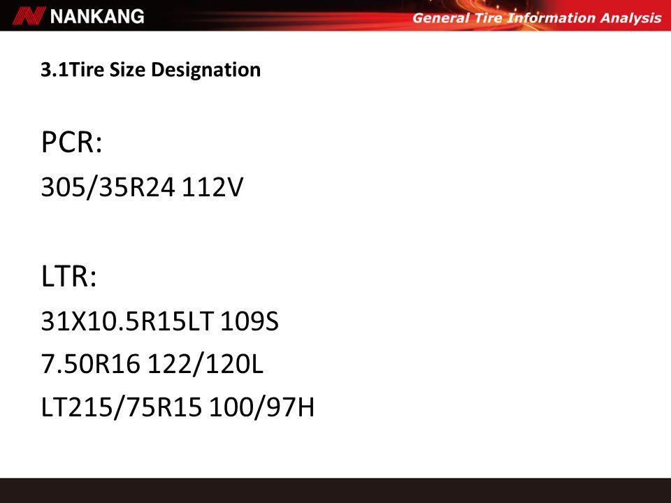 3.1Tire Size Designation PCR: 305/35R24 112V. LTR: 31X10.5R15LT 109S.