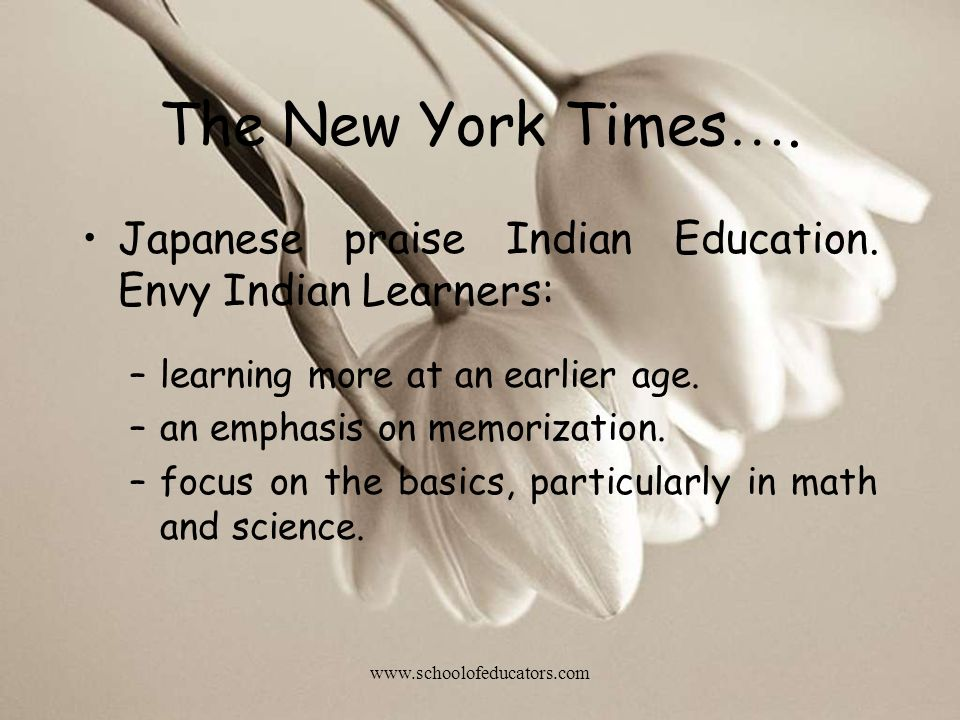 The New York Times…. Japanese praise Indian Education. Envy Indian Learners: learning more at an earlier age.