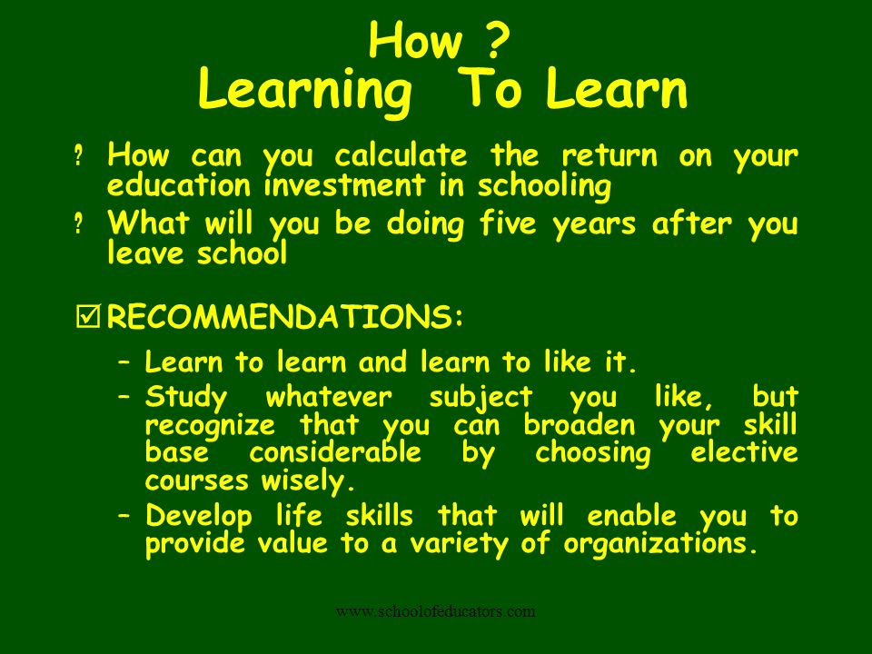 How Learning To Learn. How can you calculate the return on your education investment in schooling.