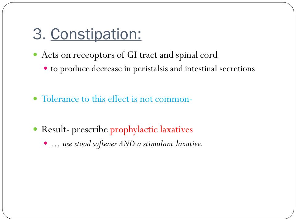 3. Constipation: Acts on receoptors of GI tract and spinal cord
