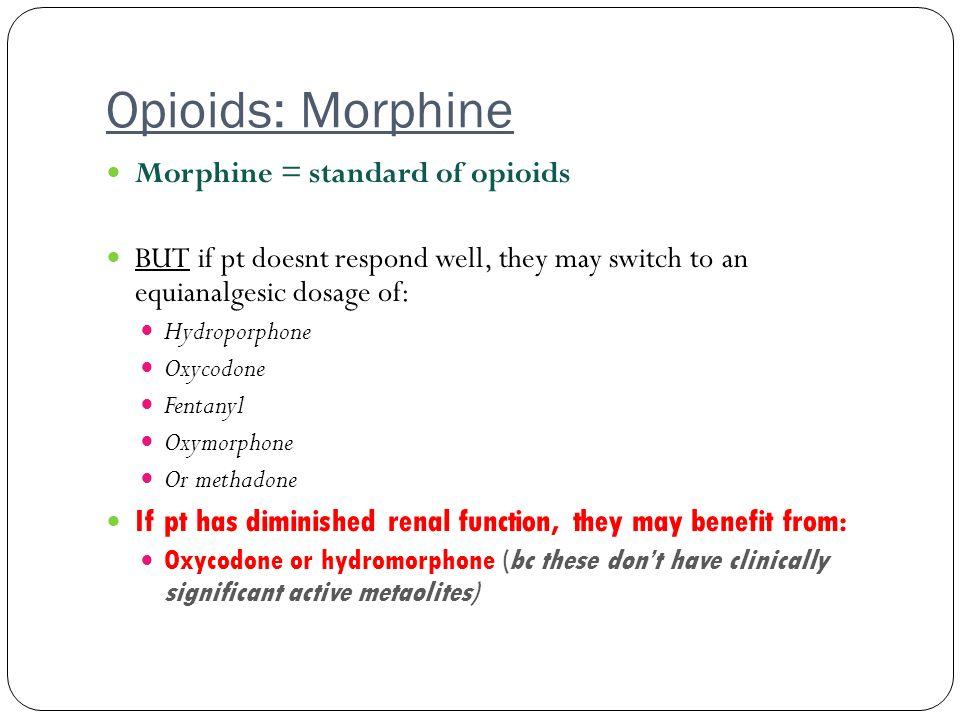 Opioids: Morphine Morphine = standard of opioids