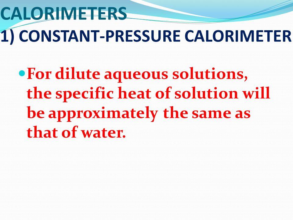 CALORIMETERS 1) CONSTANT-PRESSURE CALORIMETER