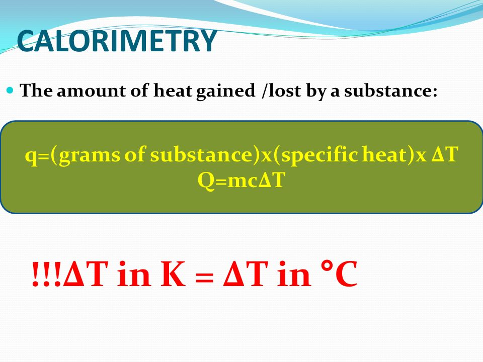 q=(grams of substance)x(specific heat)x ΔT