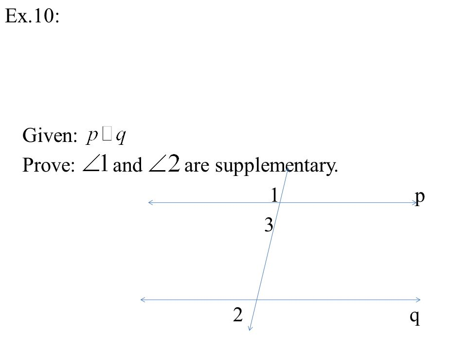 Ex.10: Given: Prove: and are supplementary. 1 p 3 2 q