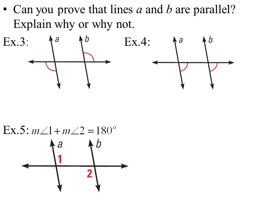 Can you prove that lines a and b are parallel Explain why or why not.