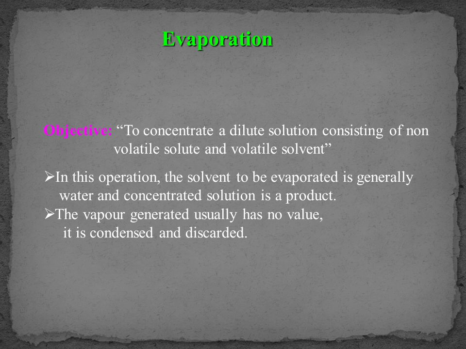 Evaporation Objective: To concentrate a dilute solution consisting of non. volatile solute and volatile solvent