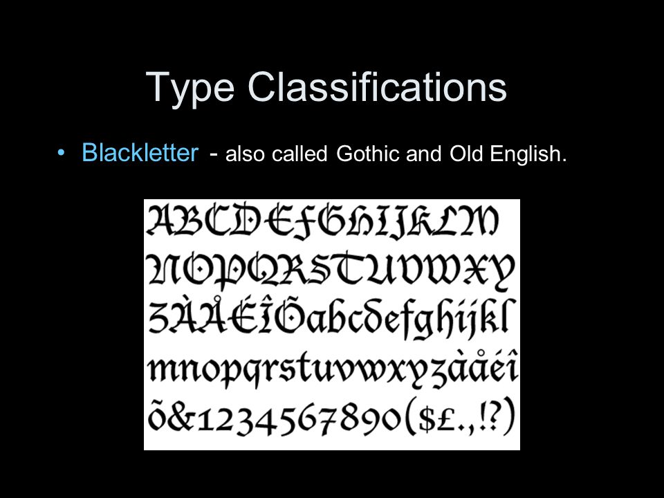 Type Classifications Blackletter - also called Gothic and Old English.