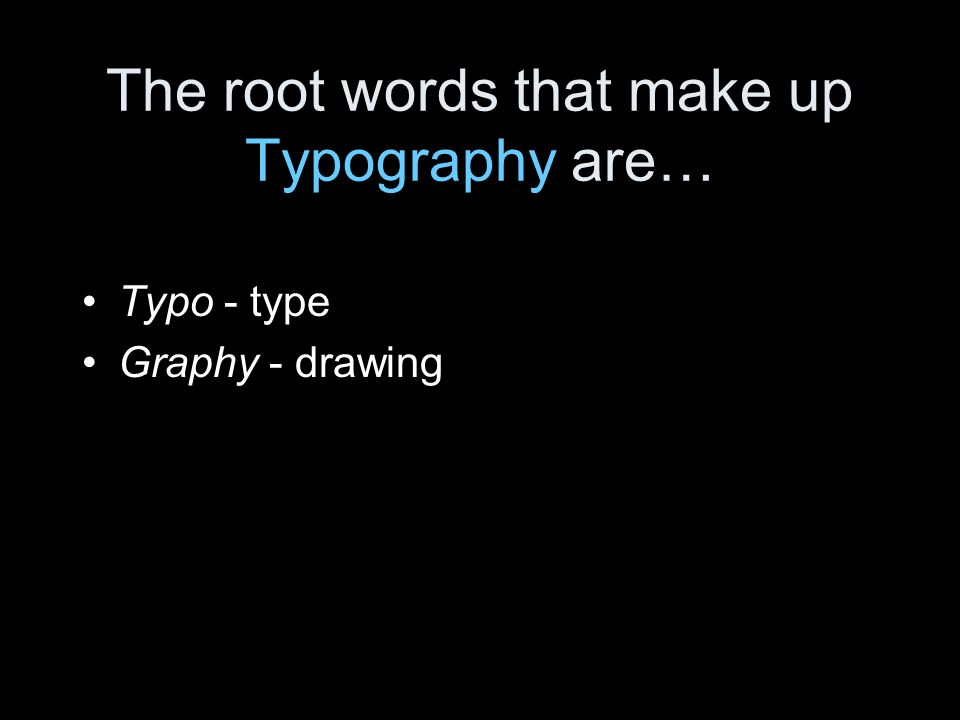 The root words that make up Typography are…